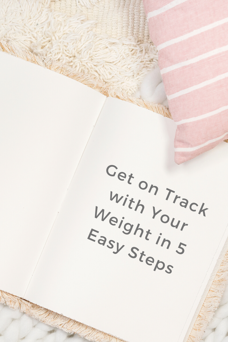 Get on Track with Your Weight in 5 Easy Steps